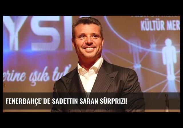 Fenerbahçe'de Sadettin Saran sürprizi!