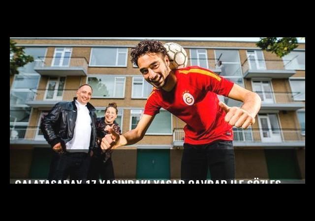 Galatasaray 17 yaşındaki Yaşar Çavdar ile sözleşme imzaladı!