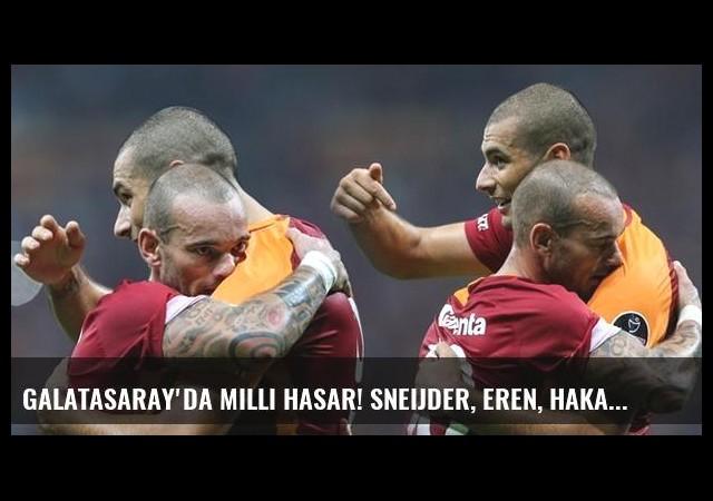 Galatasaray'da milli hasar! Sneijder, Eren, Hakan Balta...