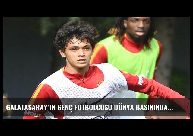 Galatasaray'ın genç futbolcusu dünya basınında