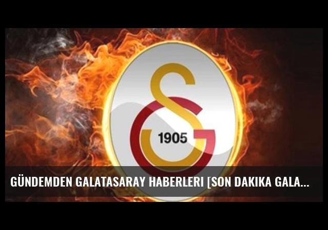 Gündemden Galatasaray haberleri [Son dakika Galatasaray haberleri]