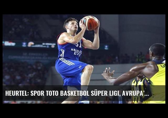 Heurtel: Spor Toto Basketbol Süper Ligi, Avrupa'nın en iyisi!