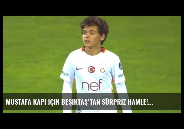 Mustafa Kapı için Beşiktaş'tan sürpriz hamle!