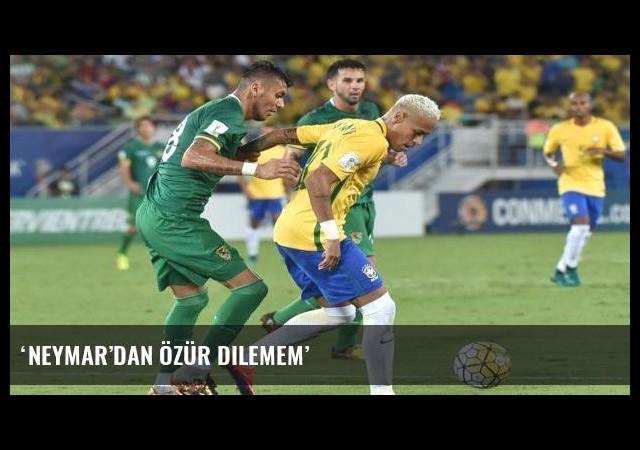 'Neymar'dan özür dilemem'
