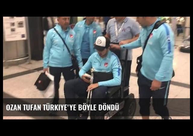 Ozan Tufan Türkiye'ye böyle döndü