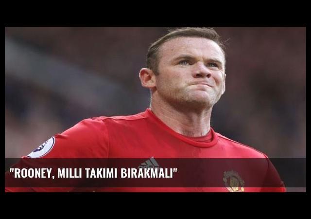 'Rooney, Milli takımı bırakmalı'