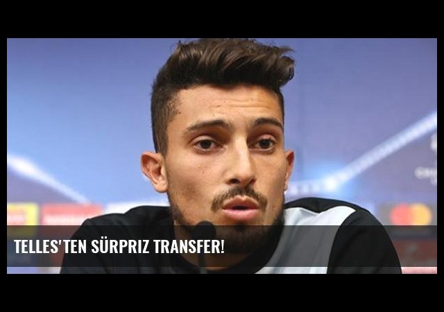 Telles'ten sürpriz transfer!