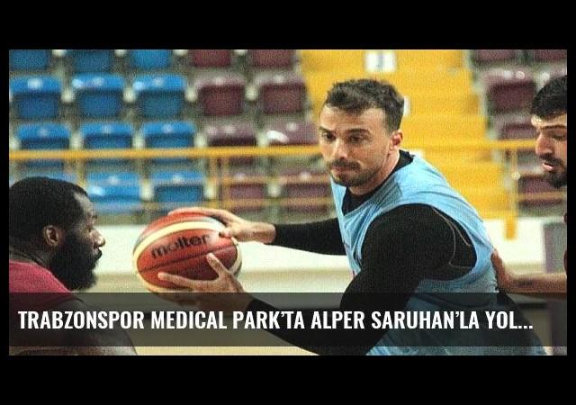 Trabzonspor Medical Park'ta Alper Saruhan'la yollar ayrıldı