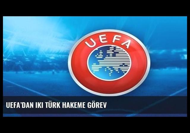 UEFA'dan iki Türk hakeme görev