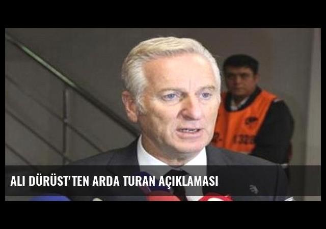 Ali Dürüst'ten Arda Turan açıklaması