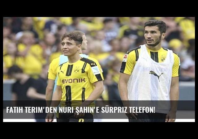 Fatih Terim'den Nuri Şahin'e sürpriz telefon!