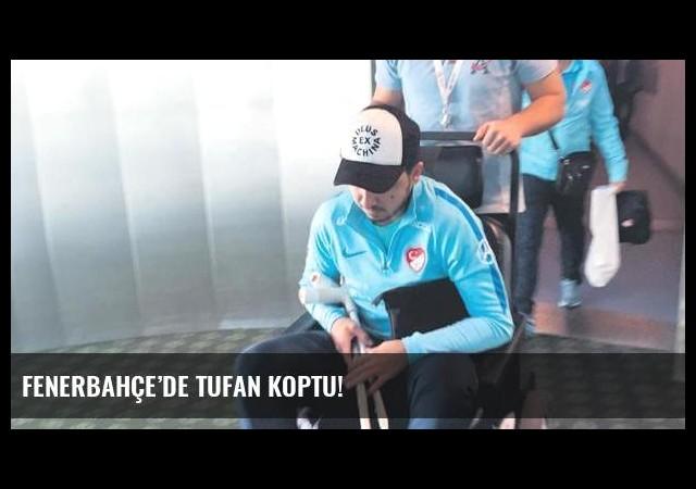 Fenerbahçe'de Tufan koptu!
