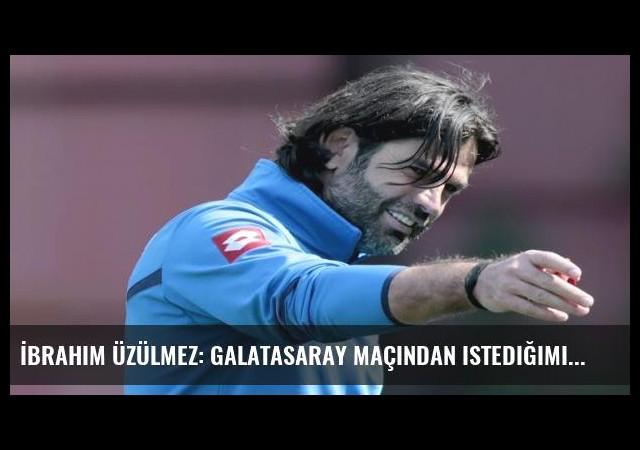 İbrahim Üzülmez: Galatasaray maçından istediğimiz sonucu alacağız