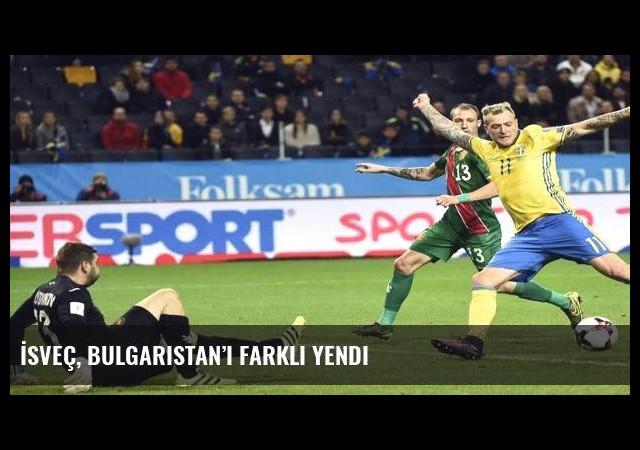 İsveç, Bulgaristan'ı farklı yendi