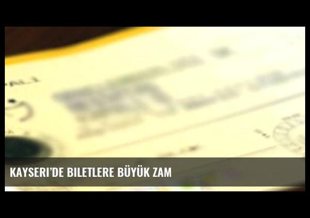 Kayseri'de biletlere büyük zam