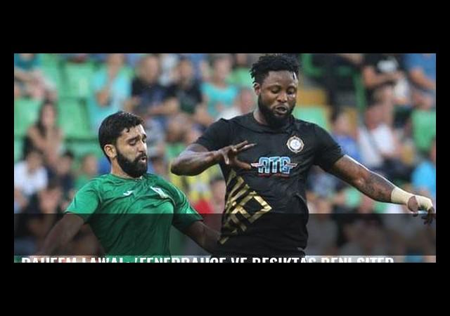Raheem Lawal: 'Fenerbahçe ve Beşiktaş beni sitedi'