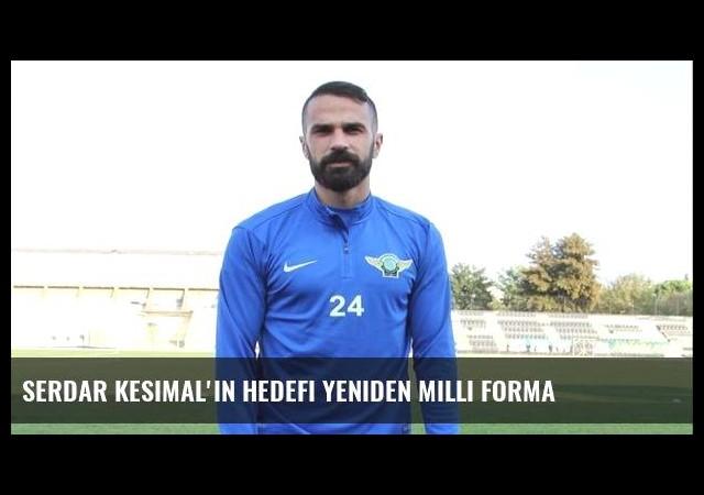 Serdar Kesimal'ın hedefi yeniden milli forma