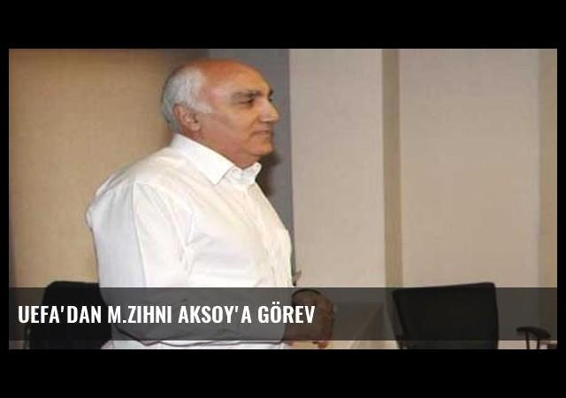 UEFA'dan M.Zihni Aksoy'a görev