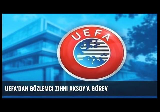 UEFA'dan gözlemci Zihni Aksoy'a görev