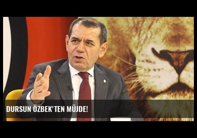 Dursun Özbek'ten müjde!
