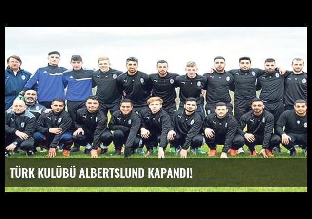 Türk kulübü Albertslund kapandı!