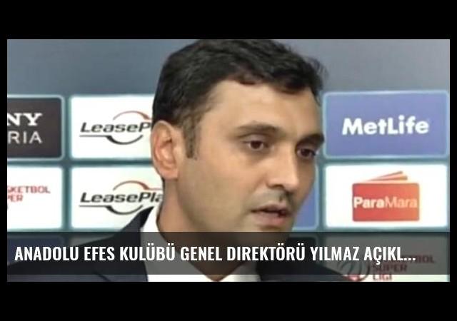 Anadolu Efes Kulübü Genel Direktörü Yılmaz Açıklaması