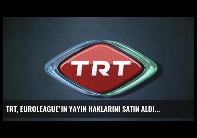 TRT, Euroleague'in Yayın Haklarını Satın Aldı