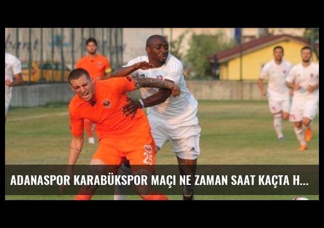 Adanaspor Karabükspor maçı ne zaman saat kaçta hangi kanalda