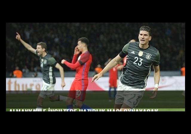 Almanya ile İngiltere hazırlık maçı oynayacak