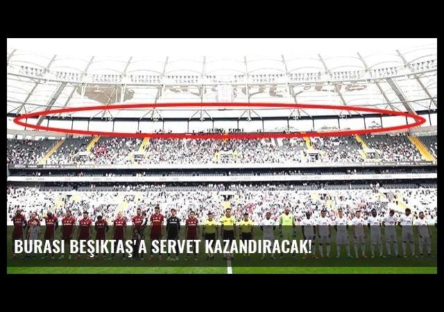 Burası Beşiktaş'a servet kazandıracak!