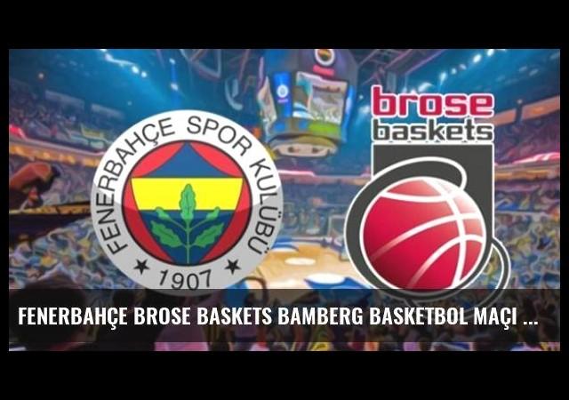 Fenerbahçe Brose Baskets Bamberg Basketbol Maçı Hangi Kanalda Canlı İzlenecek?