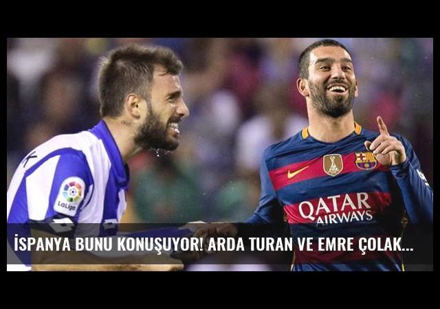 İspanya bunu konuşuyor! Arda Turan ve Emre Çolak...