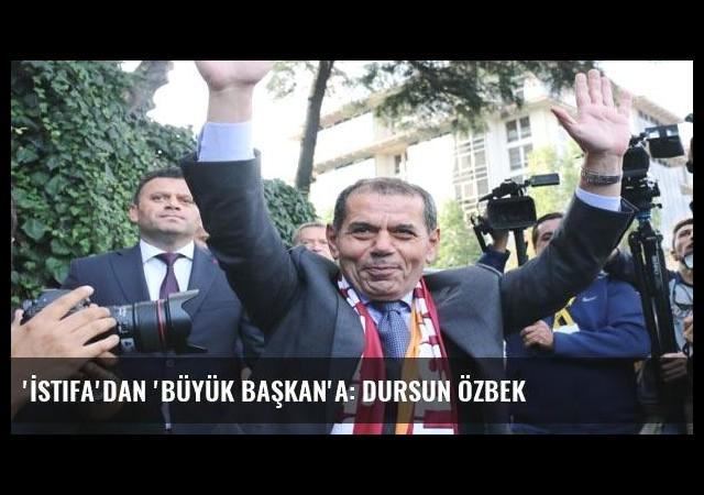 'İstifa'dan 'Büyük Başkan'a: Dursun Özbek