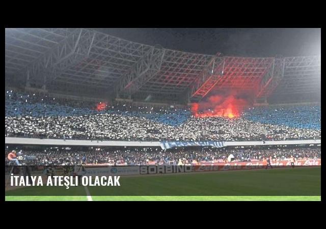 İtalya ateşli olacak