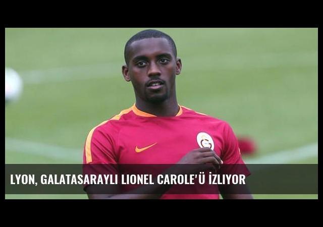 Lyon, Galatasaraylı Lionel Carole'ü İzliyor