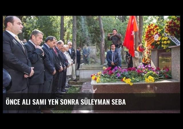Önce Ali Sami Yen Sonra Süleyman Seba