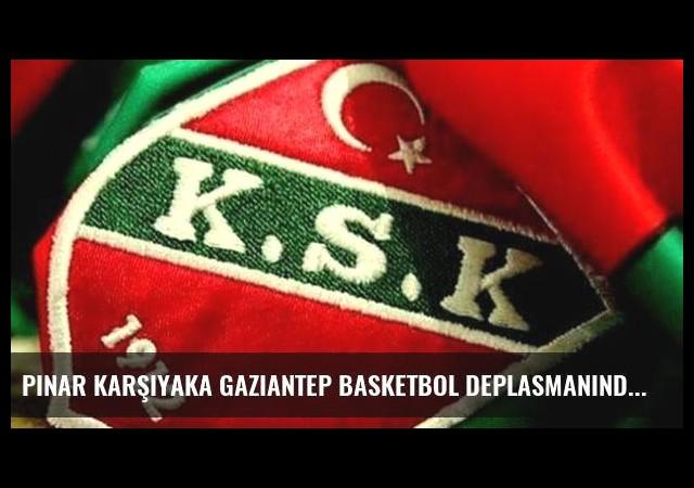 Pınar Karşıyaka Gaziantep Basketbol deplasmanında