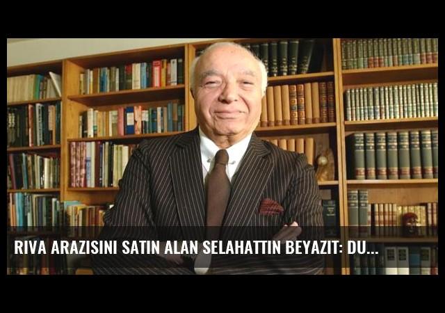 Riva Arazisini Satın Alan Selahattin Beyazıt: Dursun Özbek'in Attığı Adımlar Yerinde