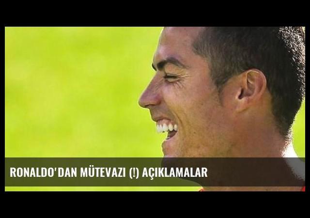 Ronaldo'dan mütevazı (!) açıklamalar