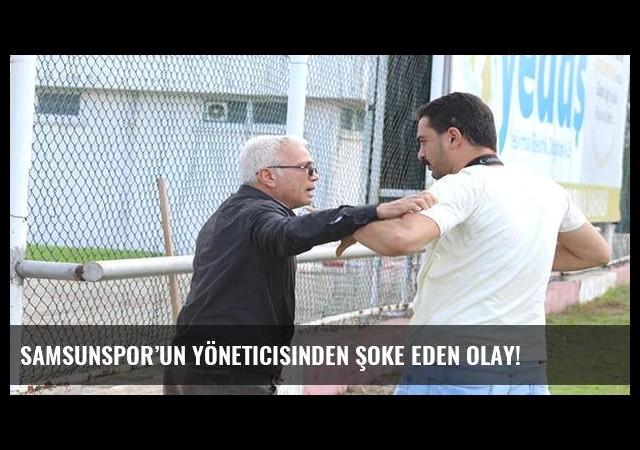 Samsunspor'un yöneticisinden şoke eden olay!