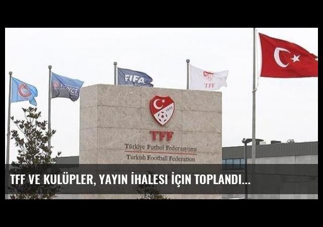 Tff ve Kulüpler, Yayın İhalesi İçin Toplandı