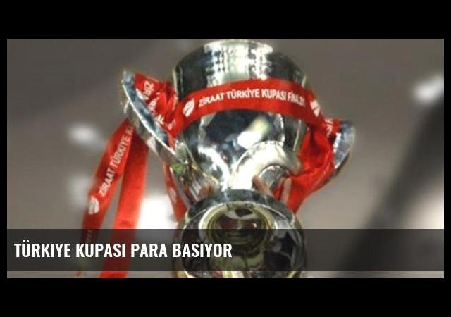 Türkiye Kupası para basıyor