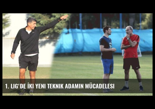 1. Lig'de İki Yeni Teknik Adamın Mücadelesi