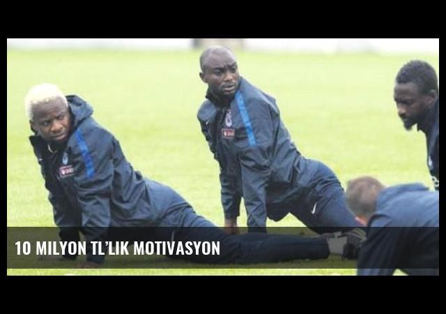 10 milyon TL'lik motivasyon