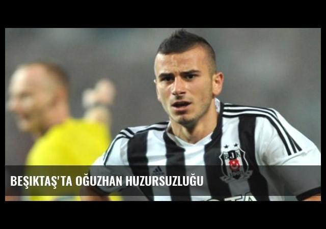 Beşiktaş'ta Oğuzhan Huzursuzluğu