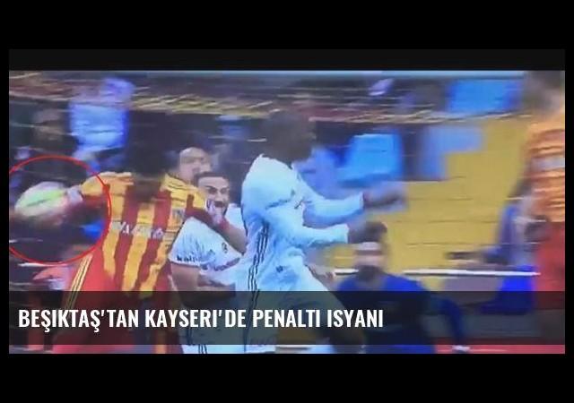 Beşiktaş'tan Kayseri'de penaltı isyanı