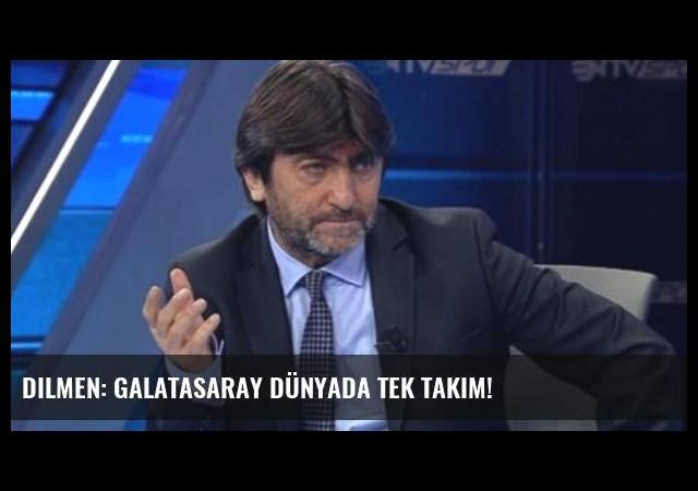 Dilmen: Galatasaray Dünyada Tek Takım!