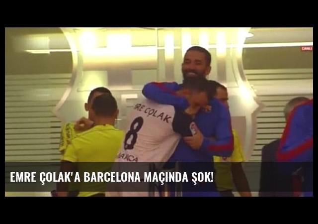 Emre Çolak'a Barcelona Maçında Şok!
