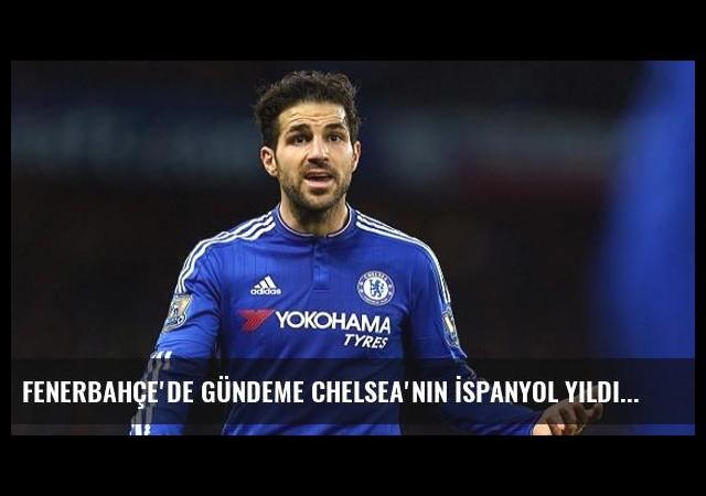 Fenerbahçe'de Gündeme Chelsea'nin İspanyol Yıldızı Fabregas Geldi