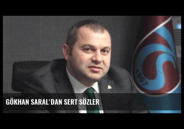 Gökhan Saral'dan Sert Sözler